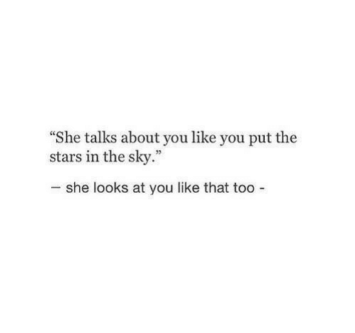 """Stars, Sky, and She: """"She talks about you like you put the  stars in the sky.""""  she looks at you like that too -"""