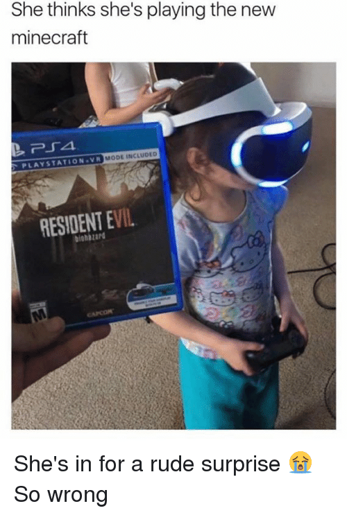 mine craft: She thinks she's playing the new  mine craft  PLAYSTATION VR MODE INCLU  VIL  RESIDENT E She's in for a rude surprise 😭 So wrong