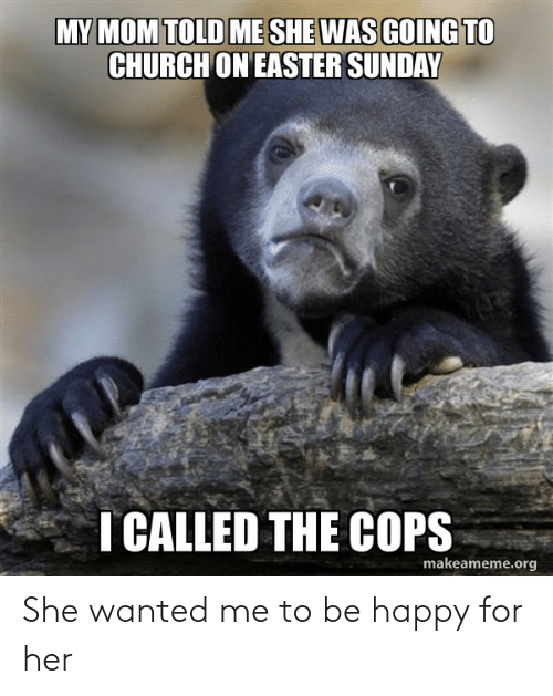 Be Happy: She wanted me to be happy for her