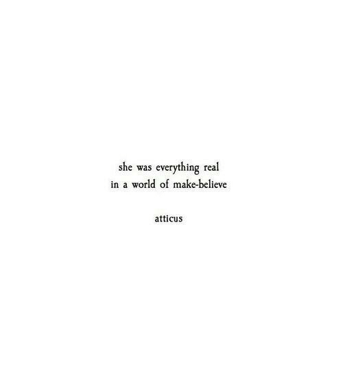 World Of: she was  everything real  in a world of make-believe  atticus