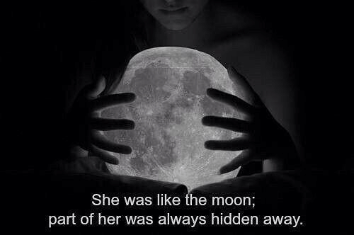 Moon, Hidden, and Her: She was like the moon;  part of her was always hidden away.