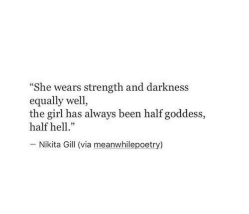 "Girl, Hell, and Been: ""She wears strength and darkness  equally well,  the girl has always been half goddess,  half hell  05  Nikita Gill (via meanwhilepoetry)"