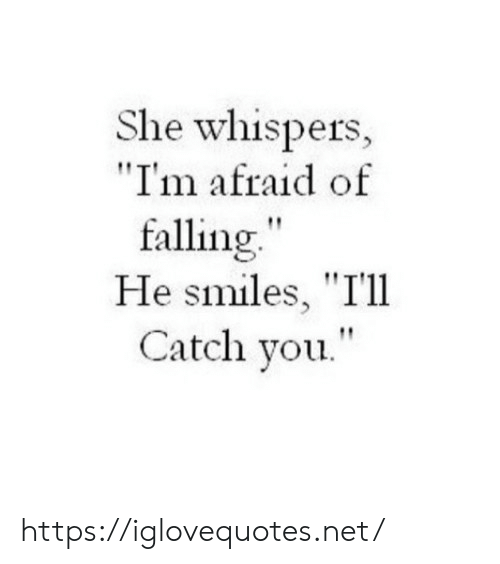 """Smiles, Net, and She: She whispers,  """"I'm afraid of  falling""""  He smiles, """"T'll  Catch you."""" https://iglovequotes.net/"""