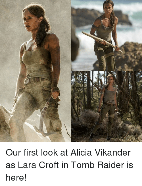 Memes, 🤖, and Tomb Raider: shea est Our first look at Alicia Vikander as Lara Croft in Tomb Raider is here!