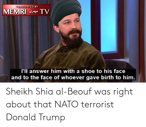 Donald Trump: Sheikh Shia al-Beouf was right about that NATO terrorist Donald Trump