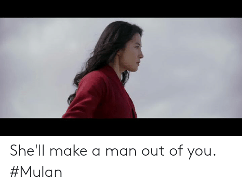 Mulan: She'll make a man out of you. #Mulan