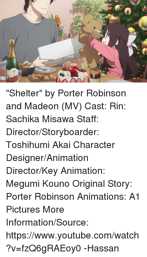 """Animals, Anime, and Dank: """"Shelter"""" by Porter Robinson and Madeon (MV)  Cast: Rin: Sachika Misawa  Staff: Director/Storyboarder: Toshihumi Akai  Character Designer/Animation Director/Key Animation: Megumi Kouno  Original Story: Porter Robinson  Animations: A1 Pictures  More Information/Source: https://www.youtube.com/watch?v=fzQ6gRAEoy0 -Hassan"""