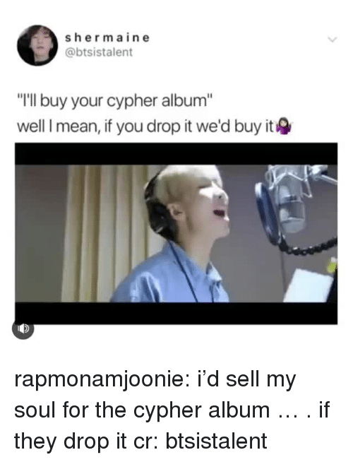 """Cypher: sher main e  @btsistalent  """"I'll buy your cypher album""""  well I mean, if you drop it we'd buy it rapmonamjoonie:  i'd sell my soul for the cypher album … . if they drop it  cr: btsistalent"""