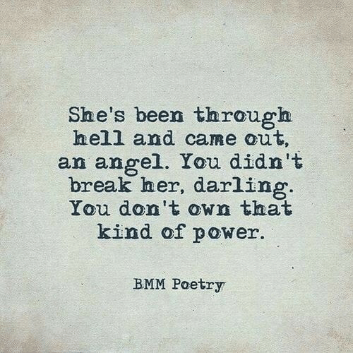 Angel, Break, and Power: She's been through  heli and came aut  an angel. You didn't  break her, darling.  You don't own that  kind of power  BMM Poetry