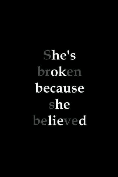 She, Because, and Broken: She's  broken  because  she  believed