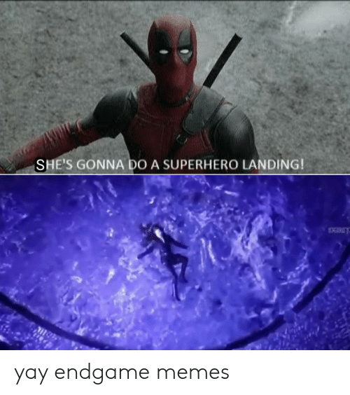 Memes, Superhero, and Endgame: SHE'S GONNA DO A SUPERHERO LANDING!  KBE yay endgame memes