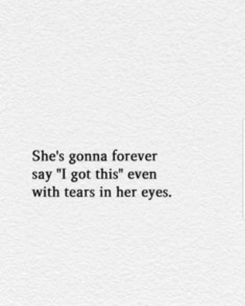 "i got this: She's gonna forever  say ""I got this"" even  with tears in her eyes."
