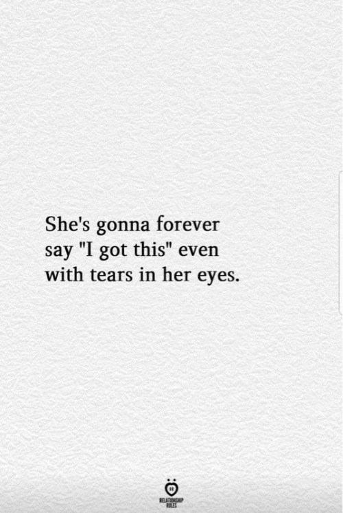 "i got this: She's gonna forever  this"" even  say ""I got this""  with tears in her eyes.  RELATIONSHIP  RLES"