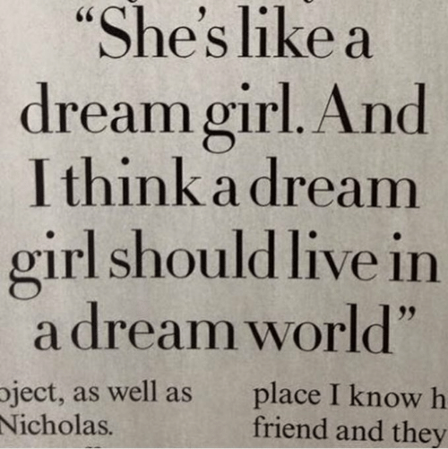 """Nicholas: """"She's like a  dream girl. And  I think a dream  girl should live in  a dream world""""  ject, as well as  Nicholas.  place I know h  friend and they"""