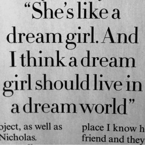 A Dream, Live, and World: She's likea  dreamgirl. And  I think a dream  irl should live in  a dream world  oject, as well as place I know h  93  Nicholas  friend and they