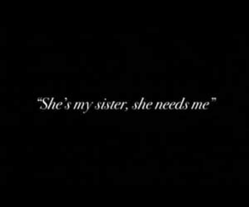 She, Shes, and  My Sister: She's my sister, she needs me