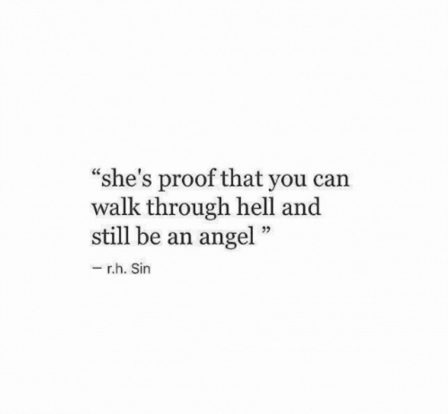 """Angel, Hell, and Proof: """"she's proof that you can  walk through hell and  still be an angel  r.h. Sin"""