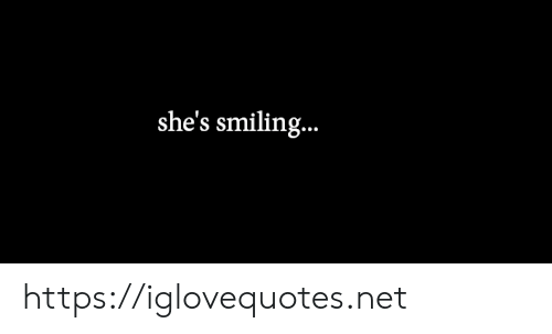 Net, Href, and Smiling: she's smiling.. https://iglovequotes.net