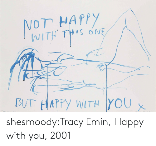 with you: shesmoody:Tracy Emin, Happy with you, 2001