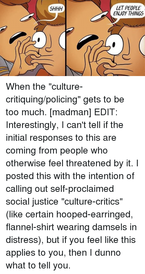 Shhh Let People Enjoy Things When The Culture Critiquingpolicing