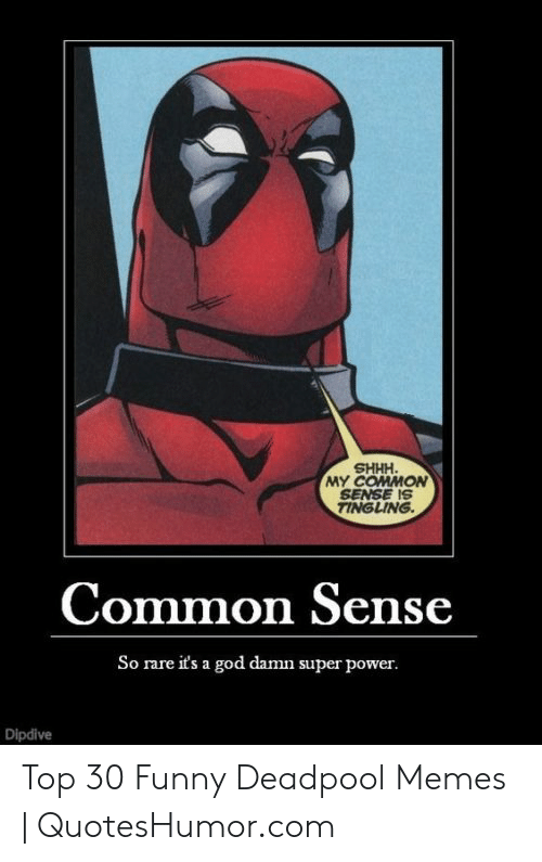 Funny, God, and Memes: SHHH  MY COMMON  SENSE iS  TINGLING  Common Sense  So rare its a god damn super power.  Dipdive Top 30 Funny Deadpool Memes | QuotesHumor.com