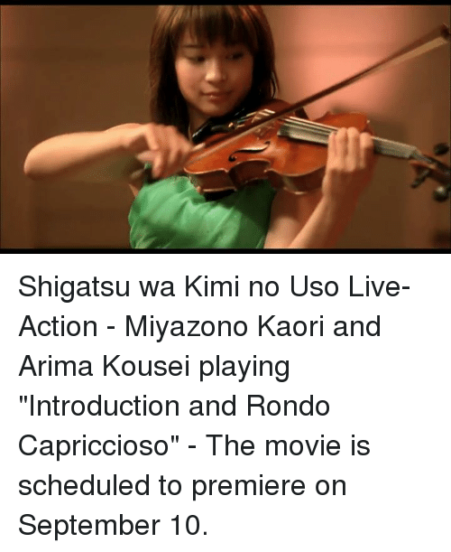 "Dank, Movies, and Live: Shigatsu wa Kimi no Uso Live-Action - Miyazono Kaori and Arima Kousei playing ""Introduction and Rondo Capriccioso"" - The movie is scheduled to premiere on September 10."