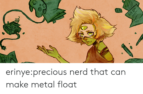 Nerd, Precious, and Tumblr: SHIP erinye:precious nerd that can make metal float