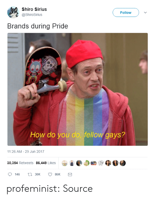 Shiro: Shiro Sirius  @ShiroSirius  Follow  Brands during Pride  How do you do, fellow gays?  11:26 AM- 29 Jun 2017  8 e @ap  30,354 Retweets 86,449 Likes  0146  30K  86K profeminist:    Source