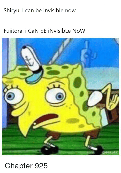 Shiryu: Shiryu: I can be invisible now  Fujitora: i CaN bE İNvIslbLe Now  AND