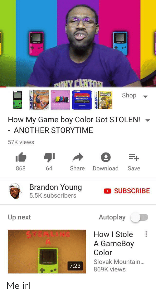 game boy: Shop  How My Game boy Color Got STOLEN!  ANOTHER STORYTIME  57K views  868  64 Share Download Save  Brandon Young  5.5K subscribers  SUBSCRIBE  Up next  Autoplay  How I Stole  A GameBoy  Color  Slovak Mountain...  869K views  7:23 Me irl