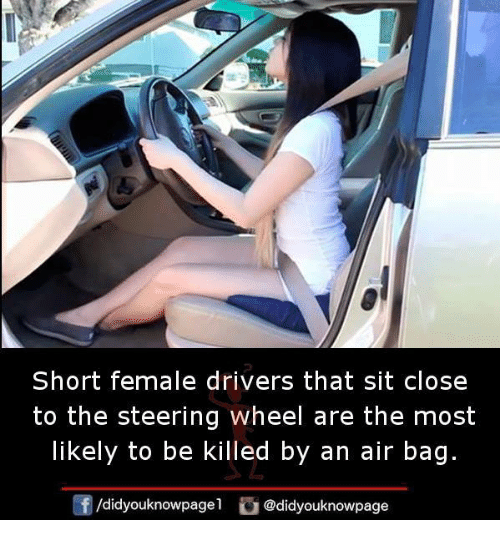 Wheeling: Short female drivers that sit close  to the steering wheel are the most  ikely to be killed by an air bag  囝/d.dyouknowpagel  ) @didyouknowpage
