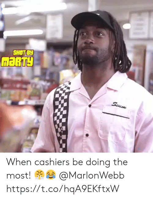 Scum, Shot, and Marty: SHOT BY  MARTY  Scum When cashiers be doing the most! 😤😂 @MarlonWebb https://t.co/hqA9EKftxW