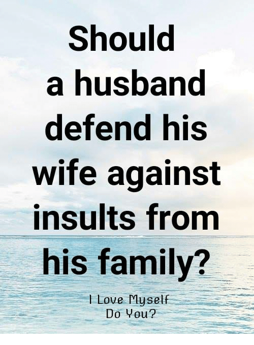 Family, Love, and Memes: Should  a husband  defend his  wife against  insults from  his family?  l Love Myself  Do Vou?