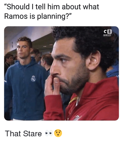 """Memes, 🤖, and Him: """"Should I tell him about what  Ramos is planning?""""  8  DIRECT  CB That Stare 👀😯"""