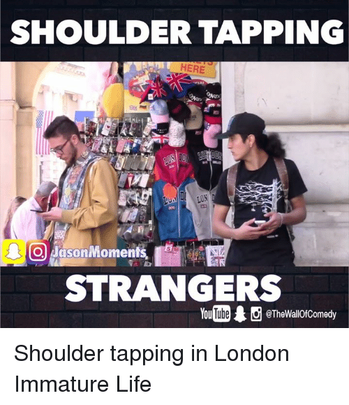 Immaturity: SHOULDER TAPPING  LIN  Jason Moments  STRANGERS  You Ube @The Wall0fComedy Shoulder tapping in London   Immature Life