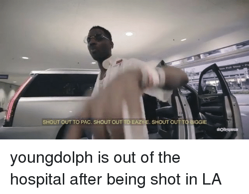 pac: SHOUT OUT TO PAC. SHOUT OUT TO E  SHOUT  GGIE youngdolph is out of the hospital after being shot in LA