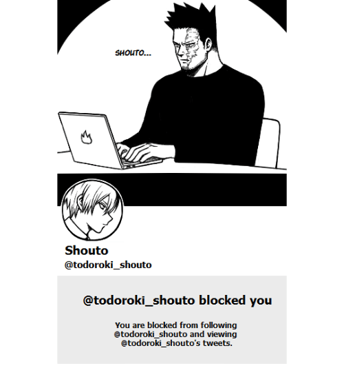 Following, You, and Blocked: SHOuTO  Shouto  @todoroki shouto  @todoroki shouto blocked you  You are blocked from following  @todoroki_shouto and viewing  @todoroki shouto's tweets