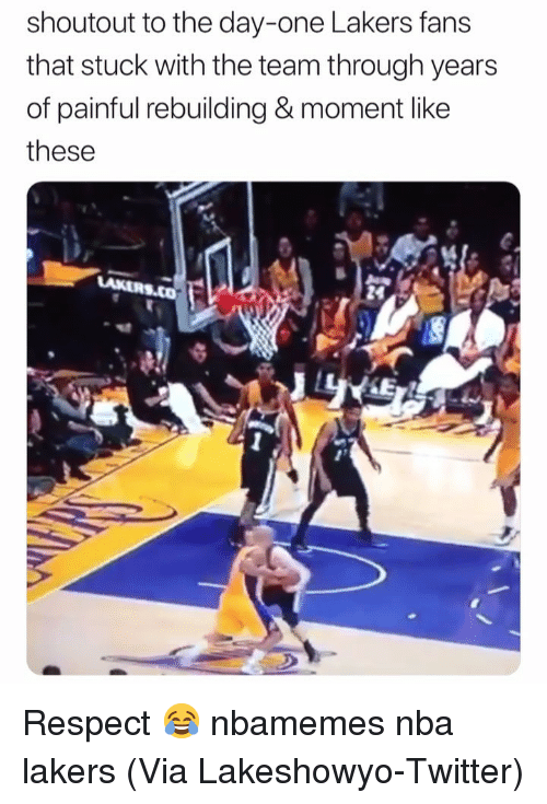 """Basketball, Los Angeles Lakers, and Nba: shoutout to the day-one Lakers fans  that stuck with the team through years  of painful rebuilding & moment like  these  24  2"""" Respect 😂 nbamemes nba lakers (Via Lakeshowyo-Twitter)"""