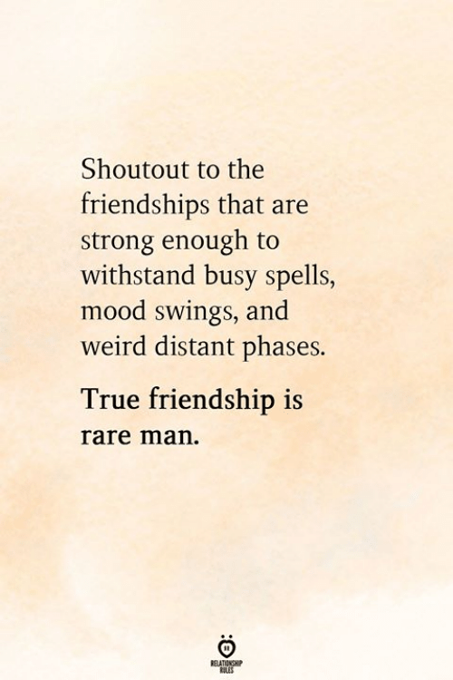 Spells: Shoutout to the  friendships that are  strong enough to  withstand busy spells,  mood swings, and  weird distant phases.  True friendship is  rare man.  RELATIONGHIP