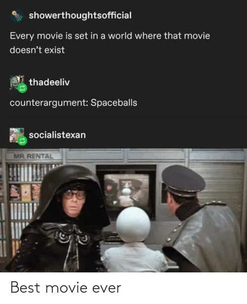 Movie Is: showerthoughtsofficial  Every movie is set in a world where that movie  doesn't exist  thadeeliv  counterargument: Spaceballs  socialistexan  MR. RENTAL Best movie ever