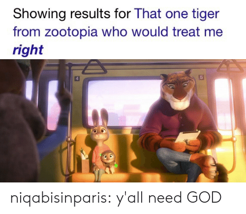 God, Tumblr, and Blog: Showing results for That one tiger  from zootopia who would treat me  right niqabisinparis:  y'all need GOD