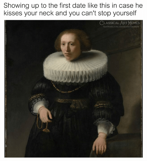 Memes, Date, and Classical Art: Showing up to the first date like this in case he  kisses your neck and you can't stop yourself  CLASSICAL ART MEMES  memes