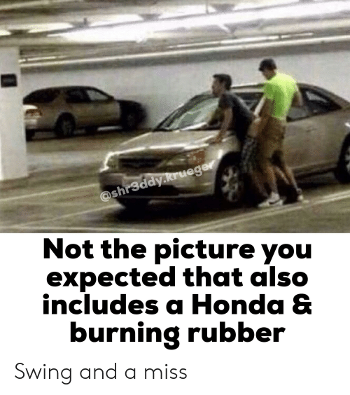 Cars, Honda, and Rubber: @shr3ddy.krueger  Not the picture you  expected that also  includes a Honda &  burning rubber Swing and a miss