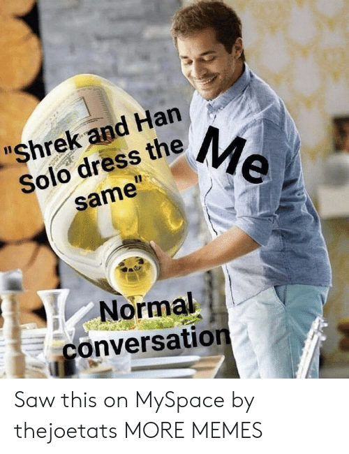 """Dank, Han Solo, and Memes: """"Shrek and Han  Solo dress theMe  11  same""""  Normal  conversation Saw this on MySpace by thejoetats MORE MEMES"""