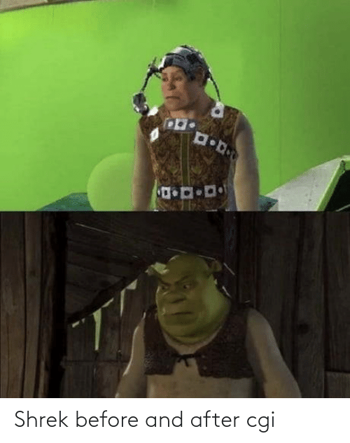 Shrek: Shrek before and after cgi