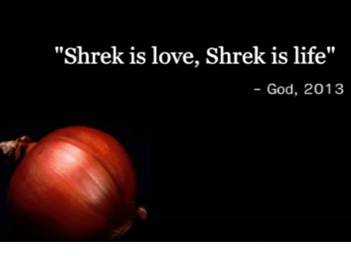 "shrek is love shrek is life: ""Shrek is love, Shrek is life""  God, 2013"