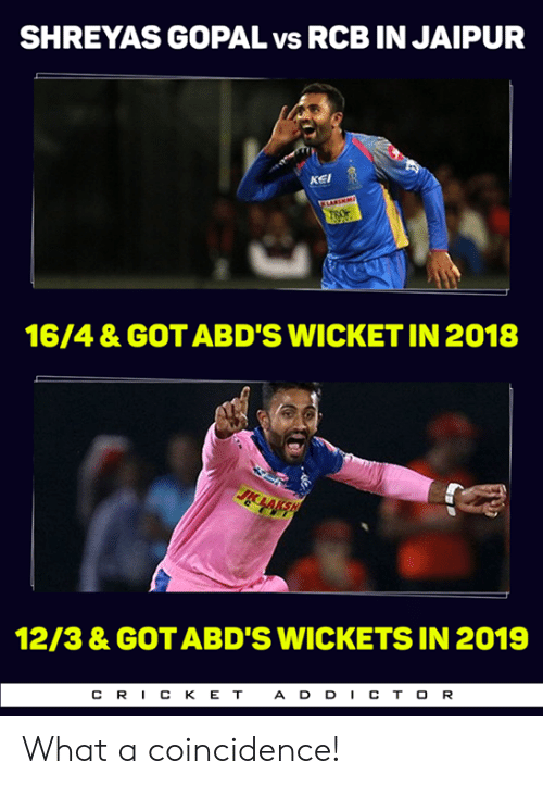 wicket: SHREYAS GOPAL vs RCB IN JAIPUR  KEI  16/4 & GOT ABD'S WICKET IN 2018  12/3 & GOT ABD'S WICKETS IN 2019  CRICK E T  A DDI CTOR What a coincidence!