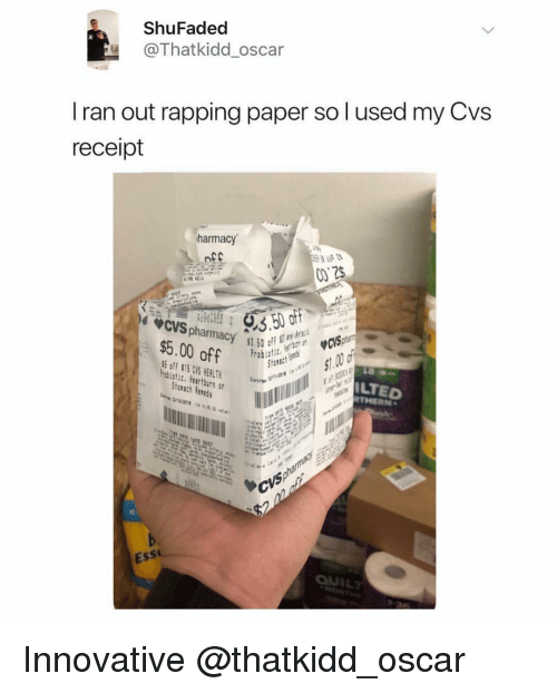 Receipt, Girl Memes, and Cvs: ShuFaded  @Thatkidd_oscar  I ran out rapping paper so l used my Cvs  receipt  harmacy  off  off $15 CVS HEALT  LTED  Ess Innovative @thatkidd_oscar