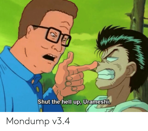 Hell, Shut, and  Urameshi: Shut the hell up, Urameshi.  (( Mondump v3.4