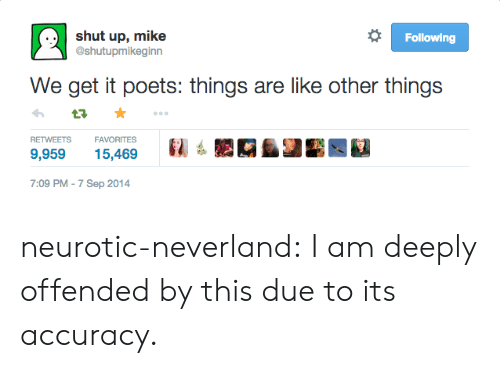 Shut Up, Target, and Tumblr: shut up, mike  @shutupmikeginn  Following  We get it poets: things are like other things  RETWEETSFAVORITES  9,95915,469  7:09 PM-7 Sep 2014 neurotic-neverland:  I am deeply offended by this due to its accuracy.